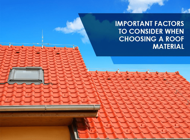 Important Factors To Consider When Choosing A Roof Material