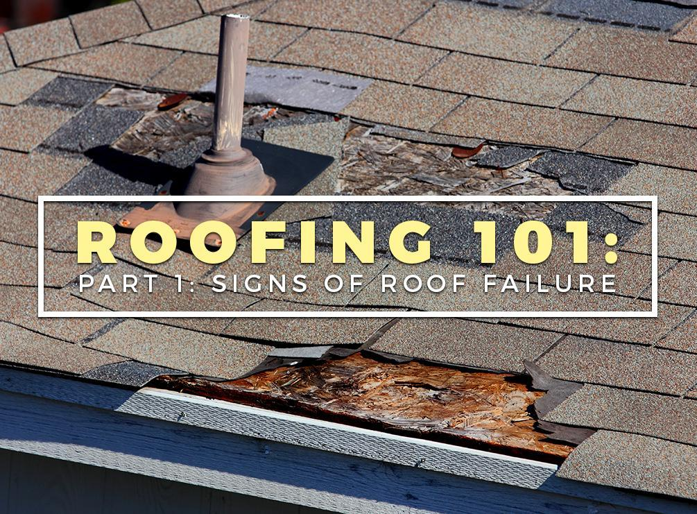 Roofing 101 Part 1: Signs of Roof Failure